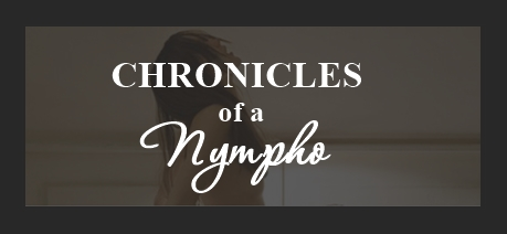 Chronicles Of a Nympho